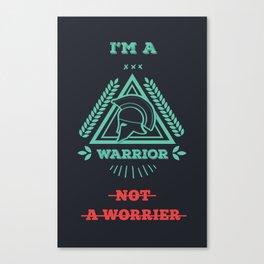 I'm a warrior not a worrier Canvas Print