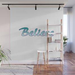 Inspiration Words...Believe Wall Mural