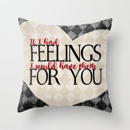 """If I had feelings, I would have them for you"" Throw Pillow"