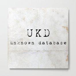 UKD - Unknown Database Metal Print