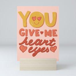 You Give Me Heart Eyes Mini Art Print