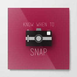 Know When To Snap Metal Print