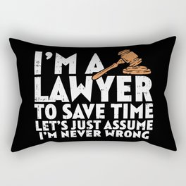 I'm A Lawyer To Save Time Lets Just Assume I'm Always Right Rectangular Pillow
