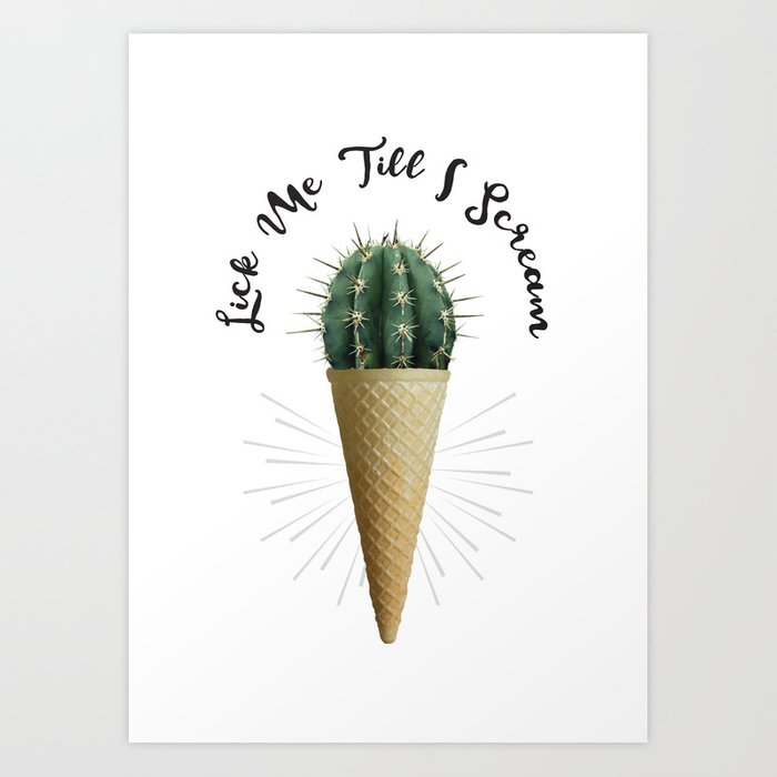 Ice Cream Cone Cactus Succulent Lick Me Scream Erotic Quote Surreal Kunstdrucke