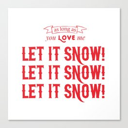 as long as you love me, let it snow! Canvas Print