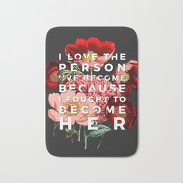 I fought to become her - floral Bath Mat