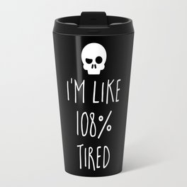 108% Tired Funny Quote Travel Mug