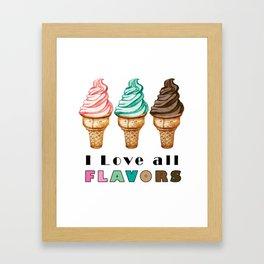 I love all FLAVORS of ice cream Framed Art Print