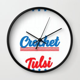 I Just Want to Crochet and Vote for Tulsi Gabbard Gift T-Shirt Wall Clock