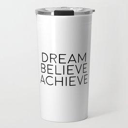 Dream Believe Achieve, Motivational Art, Motivational Quote Travel Mug