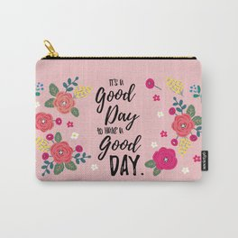 "Flowers in Pink Rose, Floral Design and Quote ""It's a Good Day…"" Carry-All Pouch"