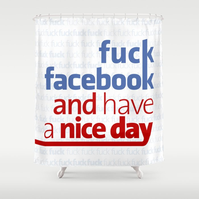 Fuck Facebook And Have A Nice Day Shower Curtain