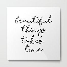 Beautiful Things Take Time Metal Print