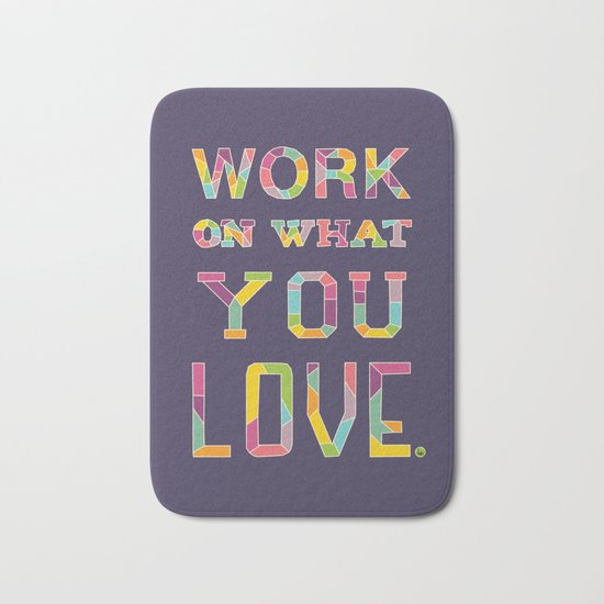 Work On What You Love Bath Mat