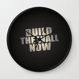 Build The Wall Now Wall Clock