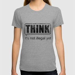 Think it's not illegal yet design T-shirt