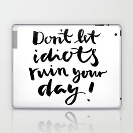 Don't let idiots ruin your day - brushlettering Laptop & iPad Skin