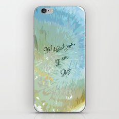 Without you, I am me iPhone & iPod Skin