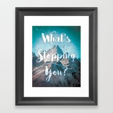 What's Stopping You? Framed Art Print