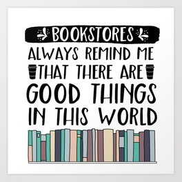 Bookstores Always Remind Me That There Are Good Things In This World (V2) Art Print