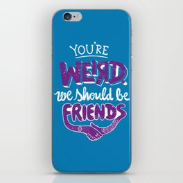 You're Weird We Should Be Friends iPhone Skin
