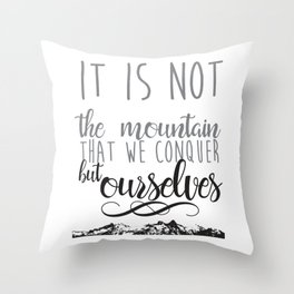 It Is Not the Mountain That We Conquer Throw Pillow