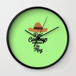 Real Cowboys are bon in May T-Shirt D11vb Wall Clock