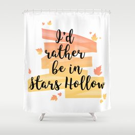 I'd rather be in Stars Hollow Shower Curtain