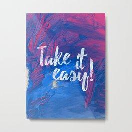 Take it easy! Metal Print