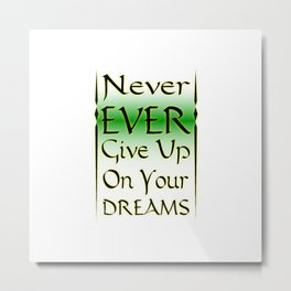 Never Ever Give Up On Your Dreams Metal Print