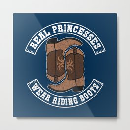 Real Princesses Wear Riding Boots - Funny Horse Quote Gift Metal Print