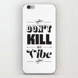 Don't Kill My Vibe iPhone Skin