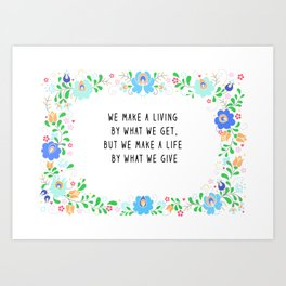 We Make a Life by What We Give Art Print