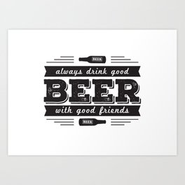 Always drink good beer with good friends Art Print