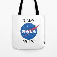 nasa Tote Bags featuring I Need My Space (NASA) by eeyebrows