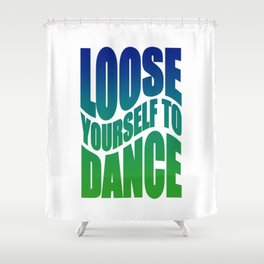 Loose yourself to dance Shower Curtain