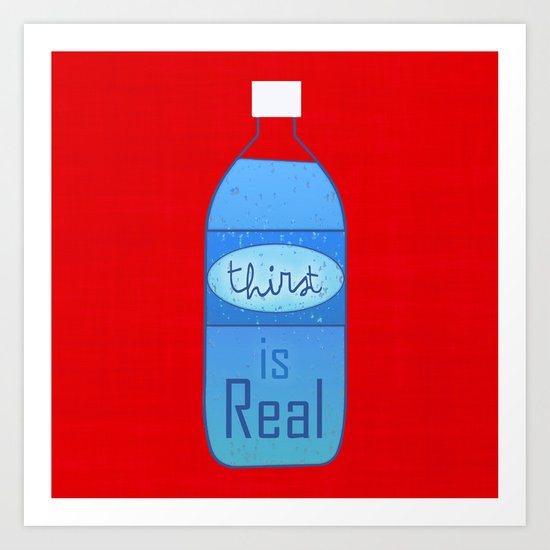 Thirst (is Real) Art Print