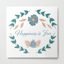 Happiness is Free! Metal Print