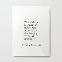 The future belongs to...Eleanor Roosevelt Metal Print