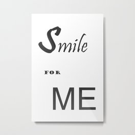 Smile for me Metal Print