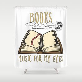Books - Music For My Eyes - Funny Bookworm Shower Curtain