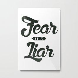 Fear is a Liar Metal Print