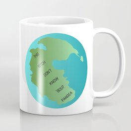 This Bitch Don't Know 'Bout Pangea Coffee Mug
