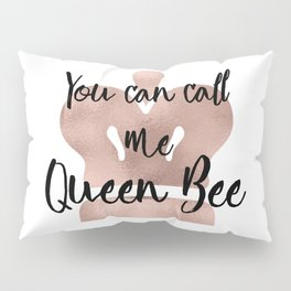 You can call me queen bee - rose gold crown Pillow Sham