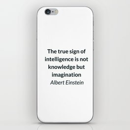 Albert Einstein Quote - The true sign of intelligence is not knowledge but imagination iPhone Skin