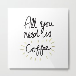 All You Need Is Coffee - Gold Metal Print