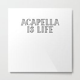 Acapella music fan gift for him her girl Metal Print