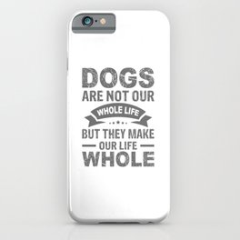Dogs Are Not Our Whole Life But They Make Our Life Whole gw iPhone Case