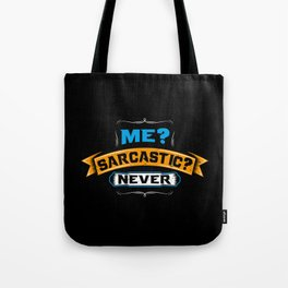 Me? Sarcastic? Never | Sarcasm Funny Tote Bag