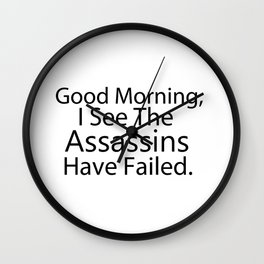 Good Morning, I See The Assassins Have Failed Wall Clock